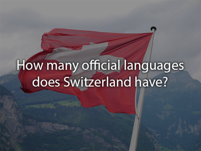 Switzerland has four official languages: German, French, Italian, and Romansh.