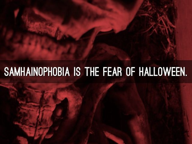 It's true! Samhainophobia is the deathly fear of Halloween.