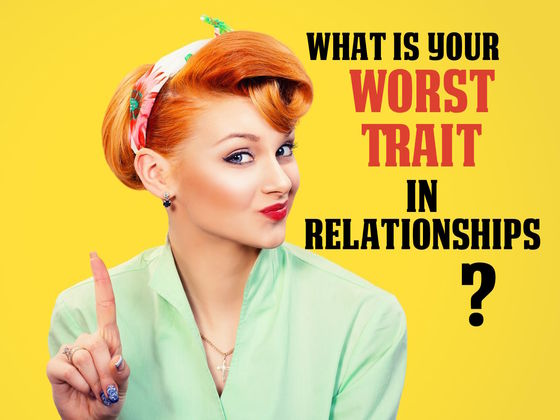 What's Your Worst Trait As A Romantic Partner?