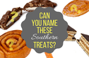 Can you name all 10 of these Southern treats?
