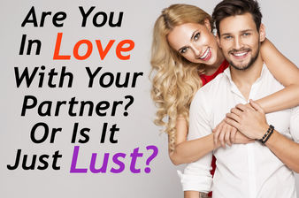 Are You In Love With Your Partner? Or Just In Lust?