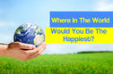 Where In The World Would You Be The Happiest?