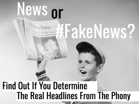 News Or #FakeNews? Find Out If You Determine The Real Headlines From The Phony