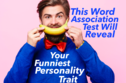 This Word Association Test Will Reveal Your Funniest Personality Trait