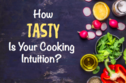 How Tasty Is Your Cooking Intuition?