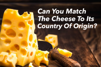 Can You Match The Cheese To Its Country Of Origin?