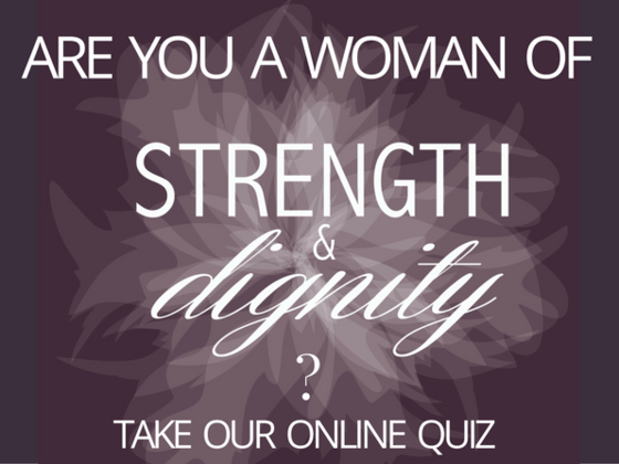 Are YOU a wife of Strength & Dignity?
