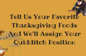 Tell Us Your Favorite Thanksgiving Foods And We'll Assign Your Quidditch Position