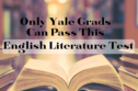 Only Yale Grads Can Pass This English Literature Quiz