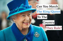 Can You Match The Queen/King To The Country They Rule?