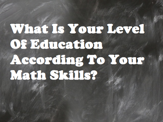 What Is Your Level Of Education According To Your Math Skills