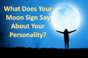This Is What Your Moon Sign Says About Your Personality