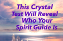 This Crystal Test Will Reveal Who Your Spirit Guide Is