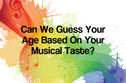 Can We Guess Your Age Based On Your Musical Taste?