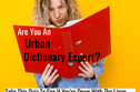 Are You An Urban Dictionary Expert? Take This Quiz To See If You're Down With The Lingo