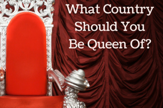 What Country Should You Be Queen Of?