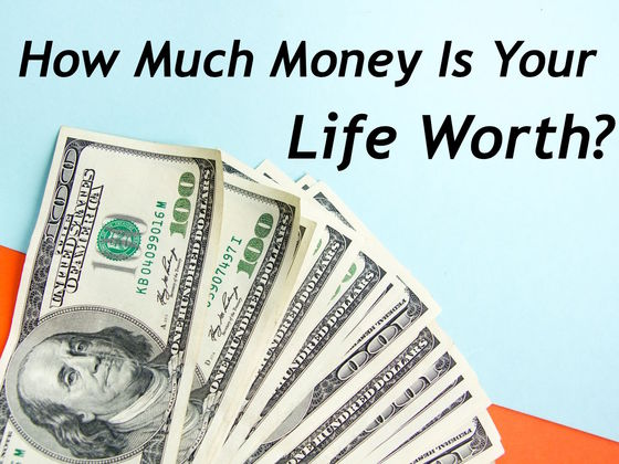 How Much Money Is Your Life Worth?