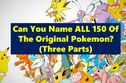 Can You Name ALL 150 Of The Original Pokemon? (Three Parts)