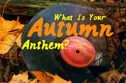 What Is Your Autumn Anthem?