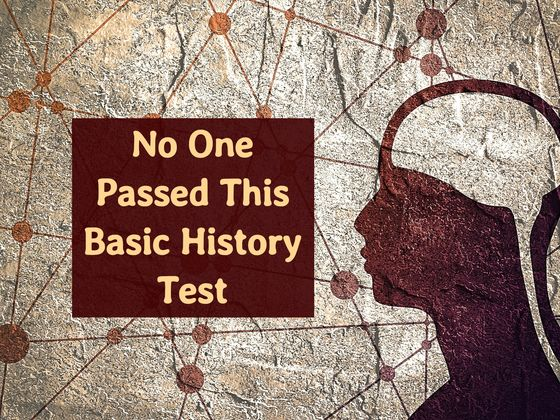 No One Passed This Basic History Test And It Drove The Internet Crazy