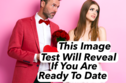 This Image Test Will Reveal If You Are Ready To Date