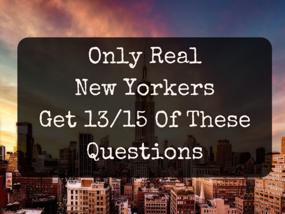 If You're A Real New Yorker, You'll Get At Least 13/15 Of These Questions