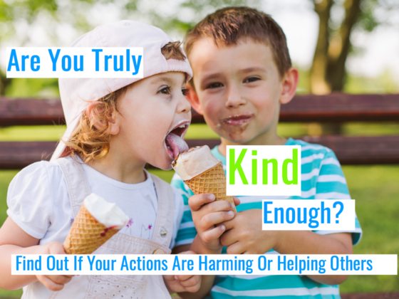 Are You Truly Kind Enough? Find Out If Your Actions Are Harming Or Helping Others