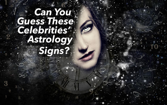 Can You Guess These Celebrities' Astrology Signs?