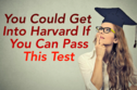You Could Get Into Harvard If You Can Pass This Test