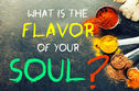 What Is The Flavor Of Your Soul?