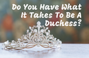 Do You Have What It Takes To Be A Duchess?