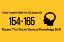 Only People With An IQ Score Of 154-165 Passed This Tricky General Knowledge Drill