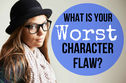 What Is Your Worst Character Flaw?