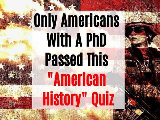 Only Americans With A PhD Passed This American History Quiz