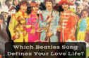 Which Beatles Song Defines Your Love Life?