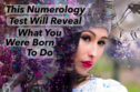 This Numerology Test Will Reveal What You Were Born To Do