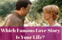 Which Famous Love Story Describes Your Life?