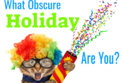 What Obscure Holiday Are You? Take This Quiz And Book The Day Off