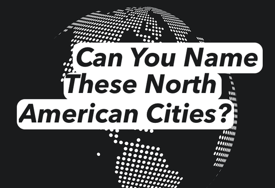 Can You Name These North American Cities?