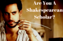 Are You A Shakespeare Scholar? Answer These 10 Questions And Find Out!