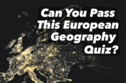 Can You Pass This European Geography Quiz?