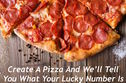 Create A Pizza And We'll Tell You What Your Lucky Number Is