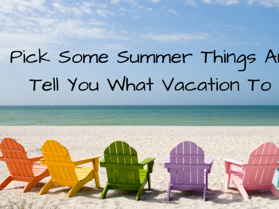 Pick Some Summer Things And We'll Tell You What Vacation To Take