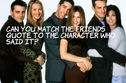 Can You Match the Friends Quote to the Character Who Said It?