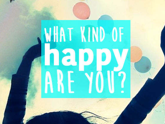 What Kind Of Happy Are You?