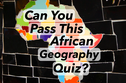 Can You Pass This African Geography Quiz?