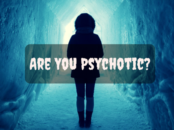Are You Potentially Psychotic?