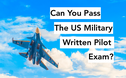 Can You Pass The US Military Written Pilot Test?
