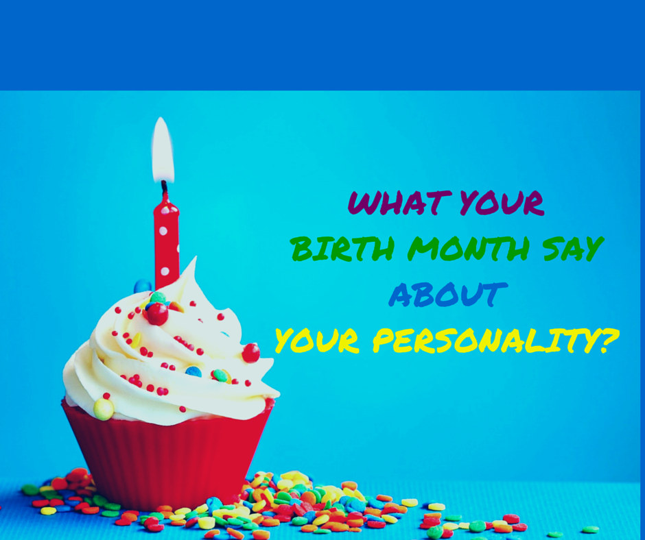 What Your Birth Month Says About Your Personality Playbuzz