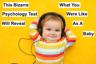 This Bizarre Psychology Test Will Reveal What You Were Like As A Baby